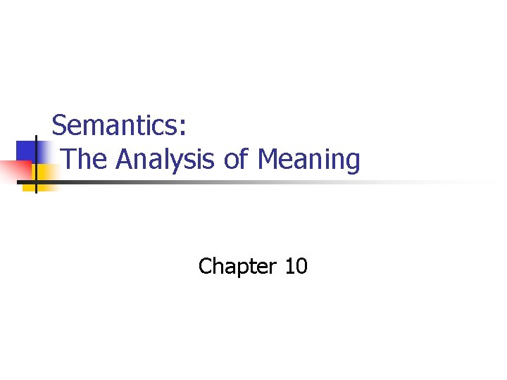 Semantics The Analysis of Meaning Chapter 10 Meaning