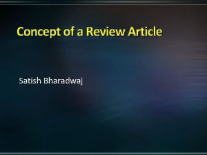 Concept of a Review Article Satish Bharadwaj What
