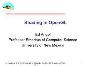 Shading in Open GL Ed Angel Professor Emeritus