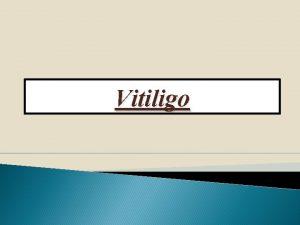 Vitiligo Definition acquired skin condition characterized by circumscribed