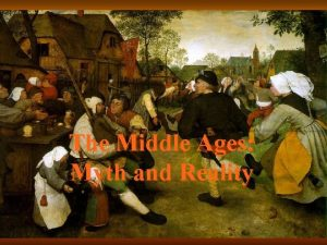 The Middle Ages Myth and Reality The Middle