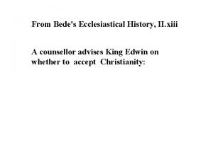 From Bedes Ecclesiastical History II xiii A counsellor