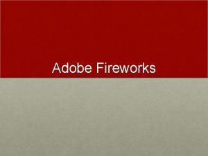 Adobe Fireworks What Is Adobe Fireworks Adobe Fireworks