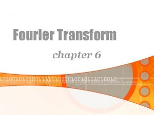 Fourier Transform chapter 6 FOURIER TRANSFORM Definition of