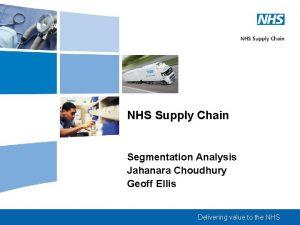 NHS Supply Chain Segmentation Analysis Jahanara Choudhury Geoff