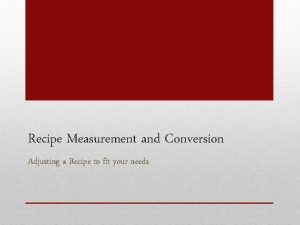 Recipe Measurement and Conversion Adjusting a Recipe to