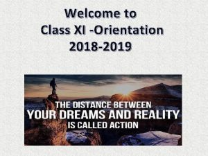 Welcome to Class XI Orientation 2018 2019 Class