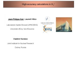 Highaccuracy calculations in H 2 JeanPhilippe Karr Laurent