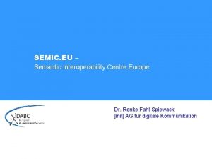 SEMIC EU Semantic Interoperability Centre Europe Dr Renke
