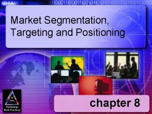 Market Segmentation Targeting and Positioning chapter 8 Ch