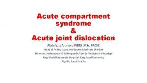 Acute compartment syndrome Acute joint dislocation Abdulaziz Alomar