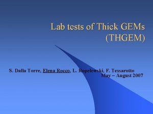 Lab tests of Thick GEMs THGEM S Dalla