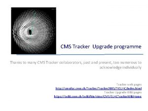 CMS Tracker Upgrade programme Thanks to many CMS