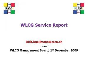 WLCG Service Report Dirk Duellmanncern ch WLCG Management
