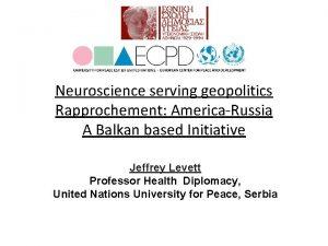 Neuroscience serving geopolitics Rapprochement AmericaRussia A Balkan based