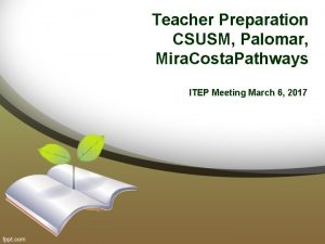 Teacher Preparation CSUSM Palomar Mira Costa Pathways ITEP