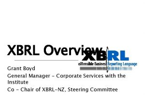 XBRL Overview Grant Boyd General Manager Corporate Services