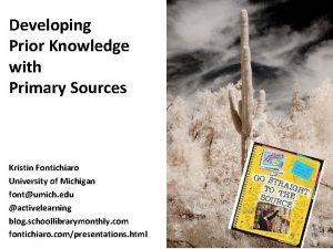 Developing Prior Knowledge with Primary Sources Kristin Fontichiaro