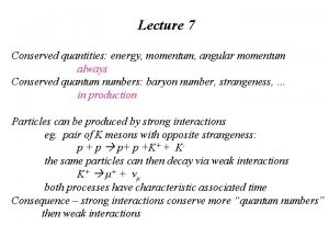 Lecture 7 Conserved quantities energy momentum angular momentum