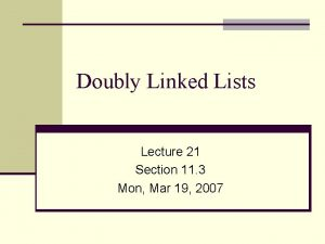 Doubly Linked Lists Lecture 21 Section 11 3