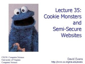 Lecture 35 Cookie Monsters and SemiSecure Websites CS