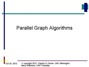 Parallel Graph Algorithms Oct 25 2012 copyright 2012