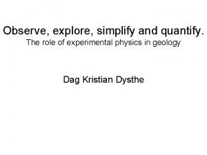 Observe explore simplify and quantify The role of