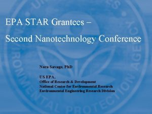 EPA STAR Grantees Second Nanotechnology Conference Nora Savage