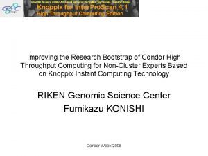 Improving the Research Bootstrap of Condor High Throughput