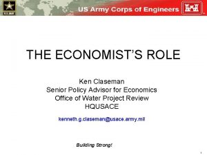 THE ECONOMISTS ROLE Ken Claseman Senior Policy Advisor