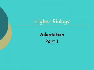 Higher Biology Adaptation Part 1 Adaptation 1 By