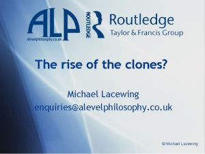 The rise of the clones Michael Lacewing enquiriesalevelphilosophy