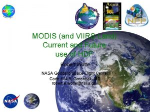 MODIS and VIIRS Land Current and Future use