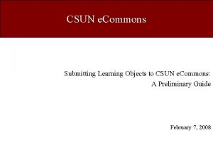 CSUN e Commons Submitting Learning Objects to CSUN