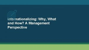 Internationalizing Why What and How A Management Perspective