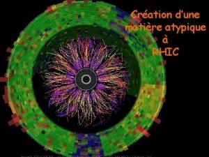 Cration dune matire atypique RHIC Plasma de Quarks