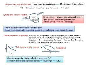 Macroscopic and microscopic Considered at molecular level Microscopic