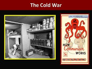 The Cold War Characteristics of the Cold War