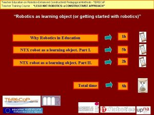 Teacher Education on RoboticsEnhanced Constructivist Pedagogical Methods TERECo