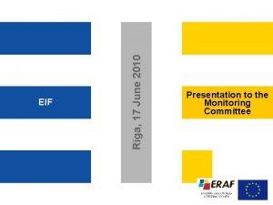 Riga 17 June 2010 EIF Presentation to the