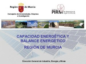 Consejera de Universidades Empresa e Investigacin CAPACIDAD ENERGTICA