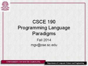 CSCE 190 Programming Language Paradigms Fall 2014 mgvcse