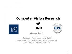 Computer Vision Research UNR George Bebis Computer Vision