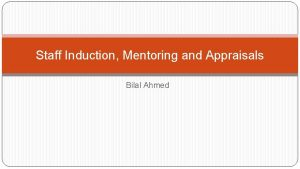 Staff Induction Mentoring and Appraisals Bilal Ahmed Staff