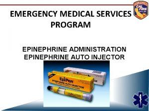 EMERGENCY MEDICAL SERVICES PROGRAM EPINEPHRINE ADMINISTRATION EPINEPHRINE AUTO