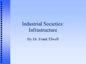 Industrial Societies Infrastructure By Dr Frank Elwell Increased