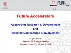 Future Accelerators Accelerator Research Development and Swedish Competence