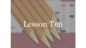 Lesson Ten Contents Lesson Ten filch J K