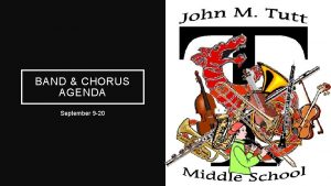 BAND CHORUS AGENDA September 9 20 Band Learning