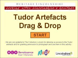 Tudor Artefacts Drag Drop START We are very